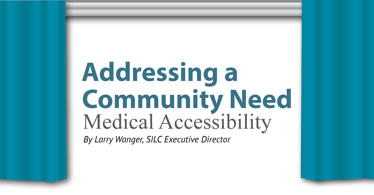 Addressing a Community Need, Medical Accessibility. By Larry Wanger, S.I.L.C. Executive Director