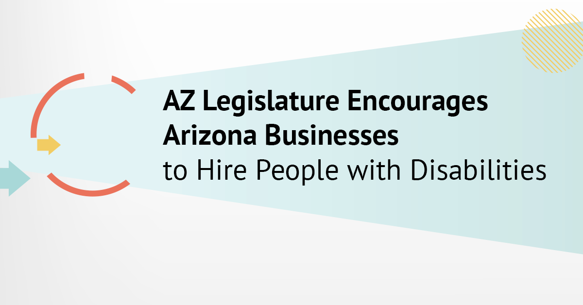 AZ Legislature Encourages Arizona Businesses to Hire People with Disabilities