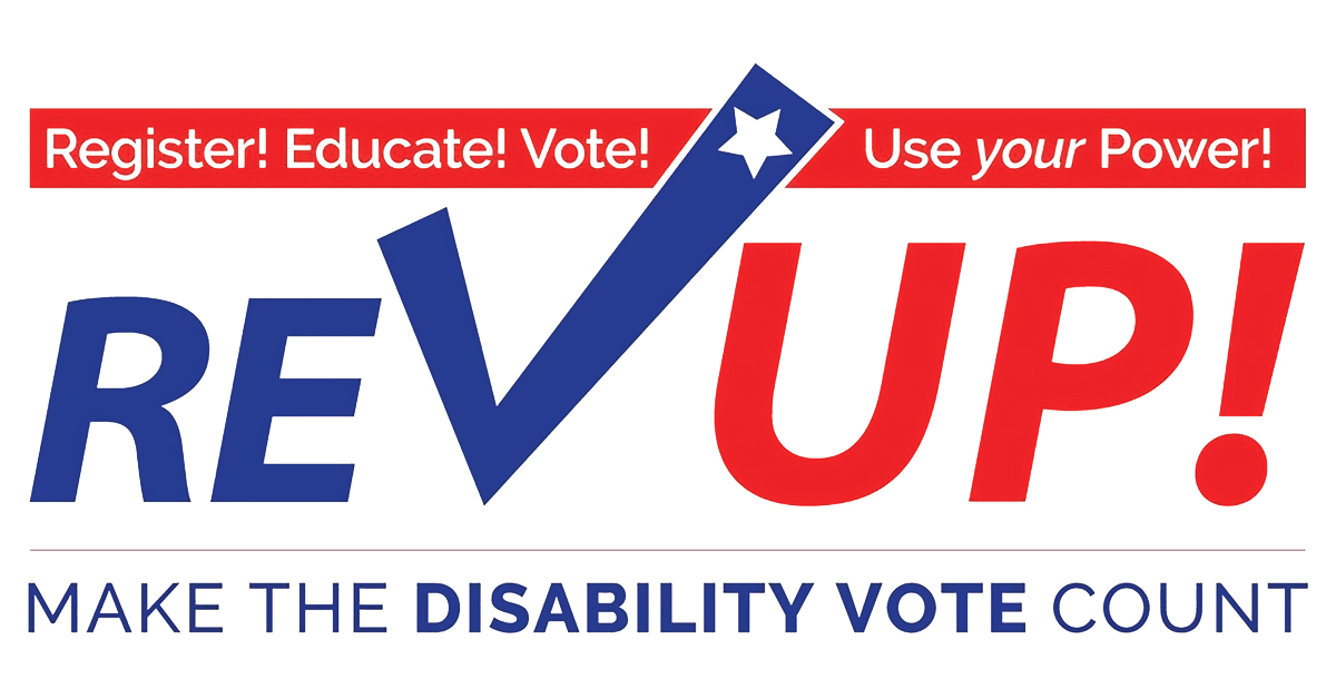 Register! Educate! Vote! Use Your Power! Rev Up! Make the Disability Vote Count