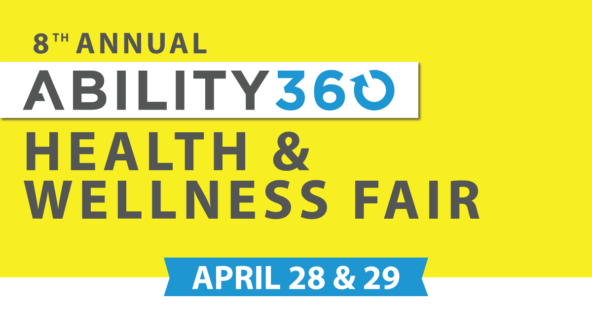 8th Annual Ability360 Health and Wellness Fair. April 28 and 29.