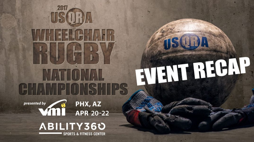 "Engraved into a concrete wall, it says ""2017 USQRA Wheelchair Rugby National Champions."" Presented by VMI. Phoenix, Arizona. April 20-22. Ability360 Sports and Fitness Center. Event Recap. A Rugby ball sits behind a players gloves."