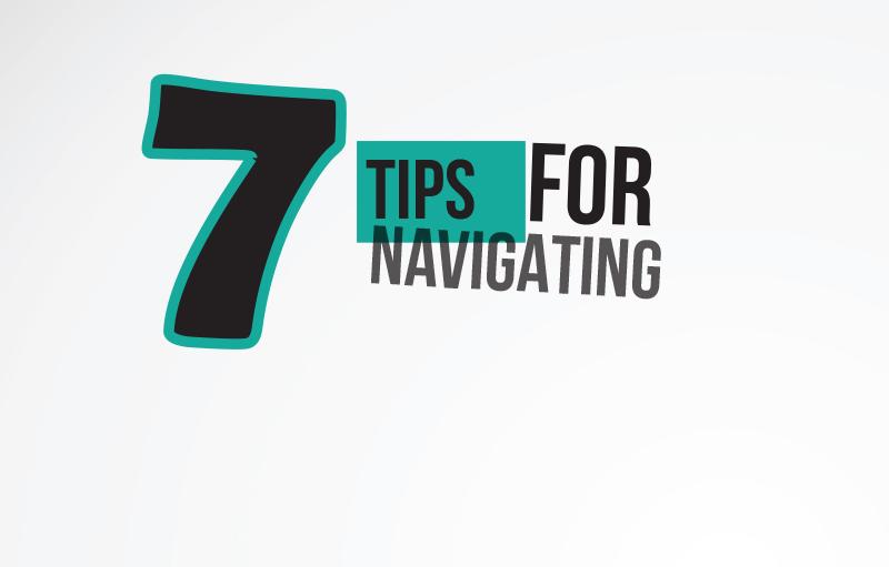 7 tips for navigating