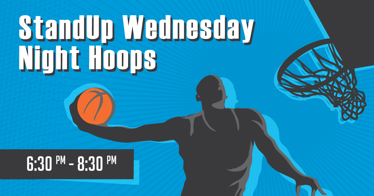 Stand Up Wednesday Night Hoops, 6:30 pm to 8:30 pm