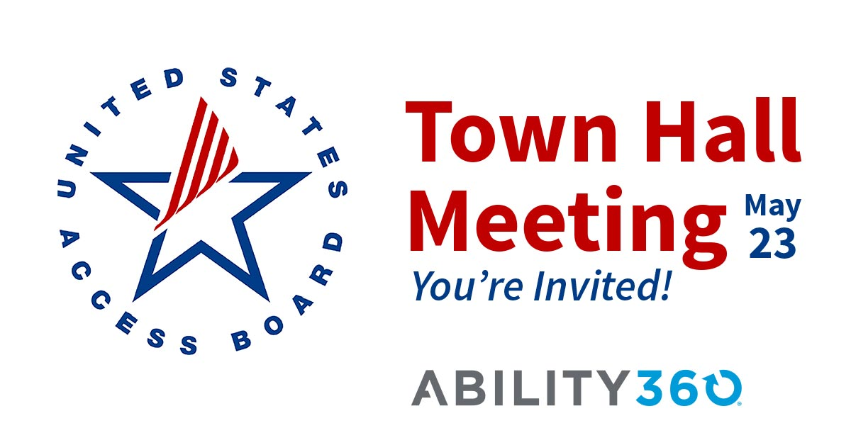 United States Access Board Town Hall Meeting, May 23. You're Invited! Ability360
