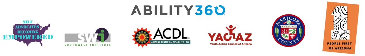 Ability360, Self Advocates Becoming Empowered, SWI Southwest Institute, ACDL Arizona Center for Disability Law, YACAZ Youth Action Council of Arizona, Maricopa County, People first of Arizona