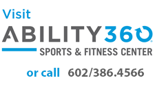 Visit Ability360 Sports and Fitness Center or call (602) 386-4566