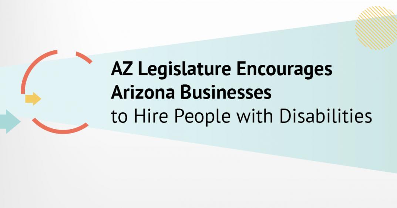AZ Legislature Encourages Arizona Businesses to Hire People with Disabilities
