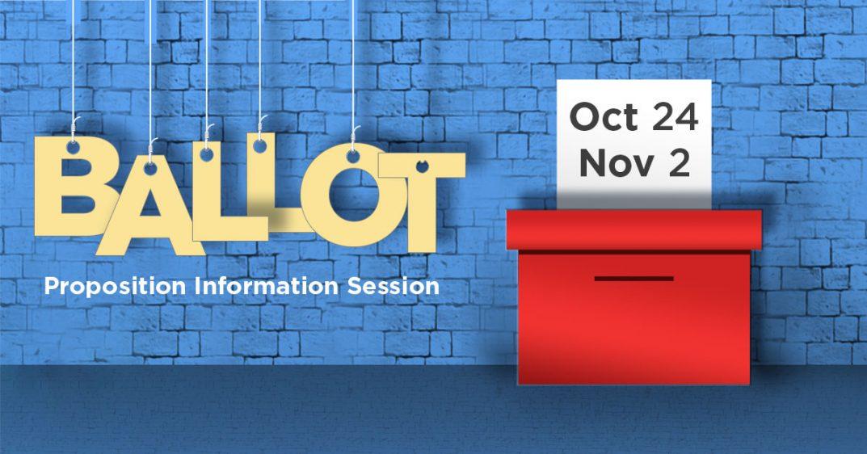 Ballot Proposition Information Session. Oct 24. Nov 2.