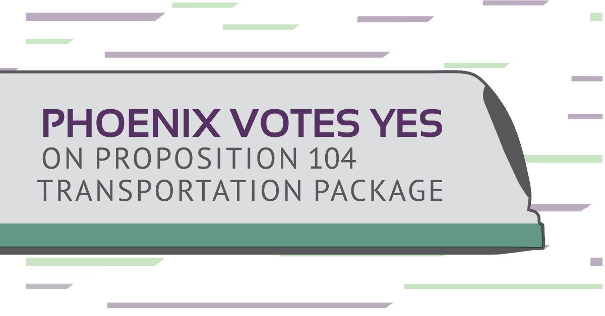 Phoenix Votes Yes on Proposition 104 Transportation Package