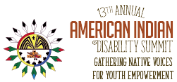 LOGO: 13th Annual American Indian Disability Summit. Gathering Native Voices for Youth Empowerment