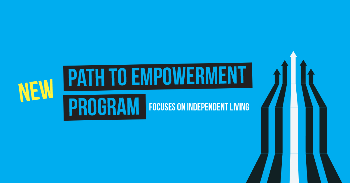 New Path to Empowerment Program Focuses on Independent Living