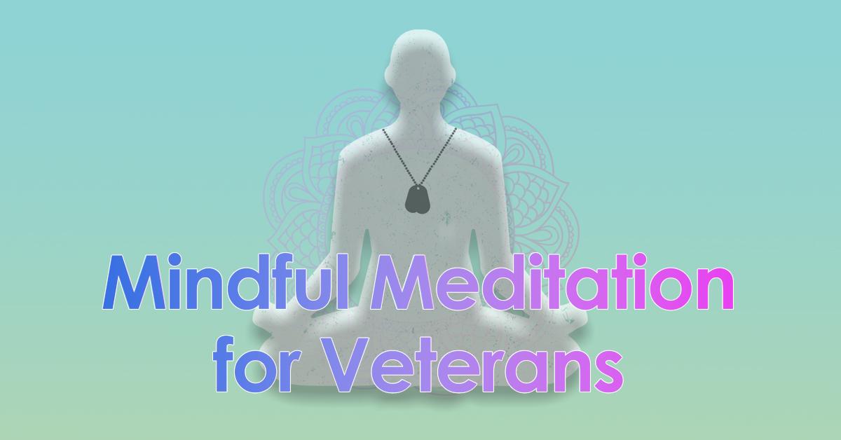 Mindful Meditation for Veterans