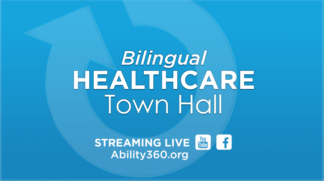 Bilingual Healthcare Town Hall, Streaming Live, Ability360.org, Youtube and Facebook