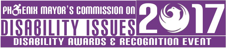 Phoenix Mayor's commission on Disability Issues. 2017 Disability awards and recognition event.