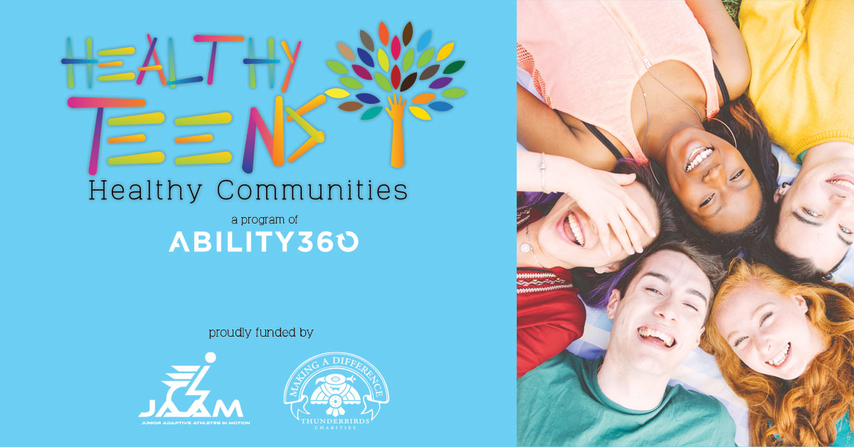Healthy Teens, Healthy Communities, a program of Ability360, proudly funded by J.A.A.M. and Thunderbird Charities.