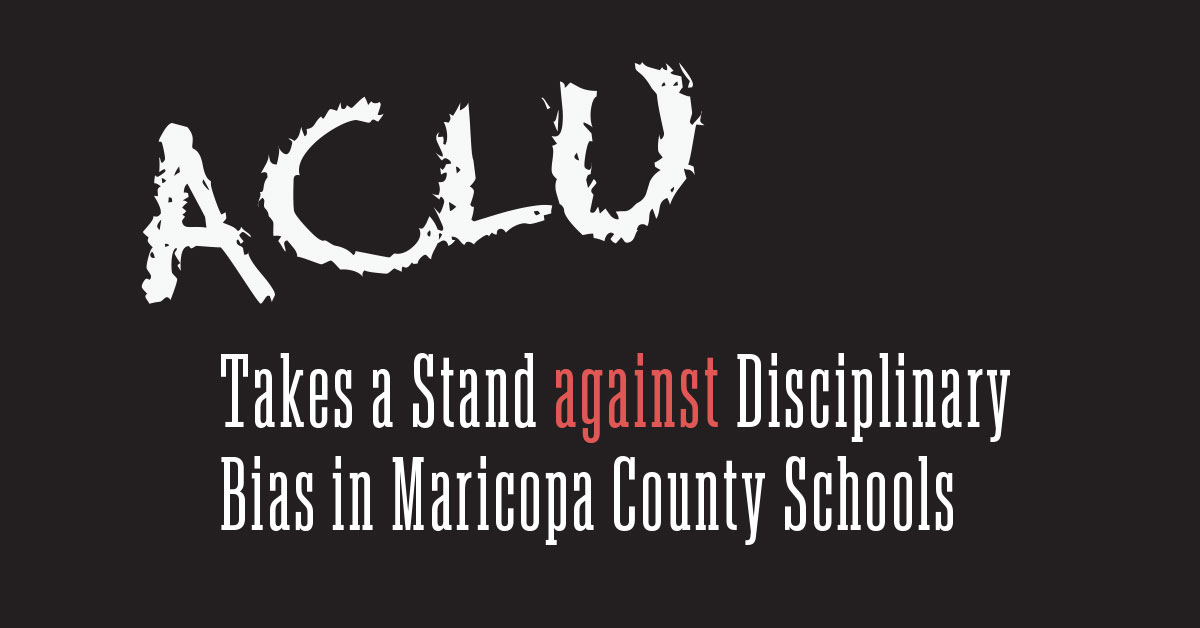 ACLU takes a stand against disciplinary bias in Maricopa county schools