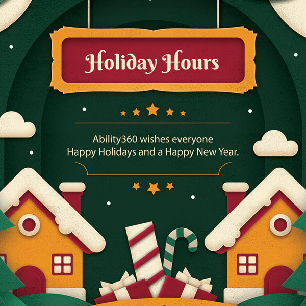 Holiday Hours, Ability360 wishes everyone Happy Holidays and a Happy New Year