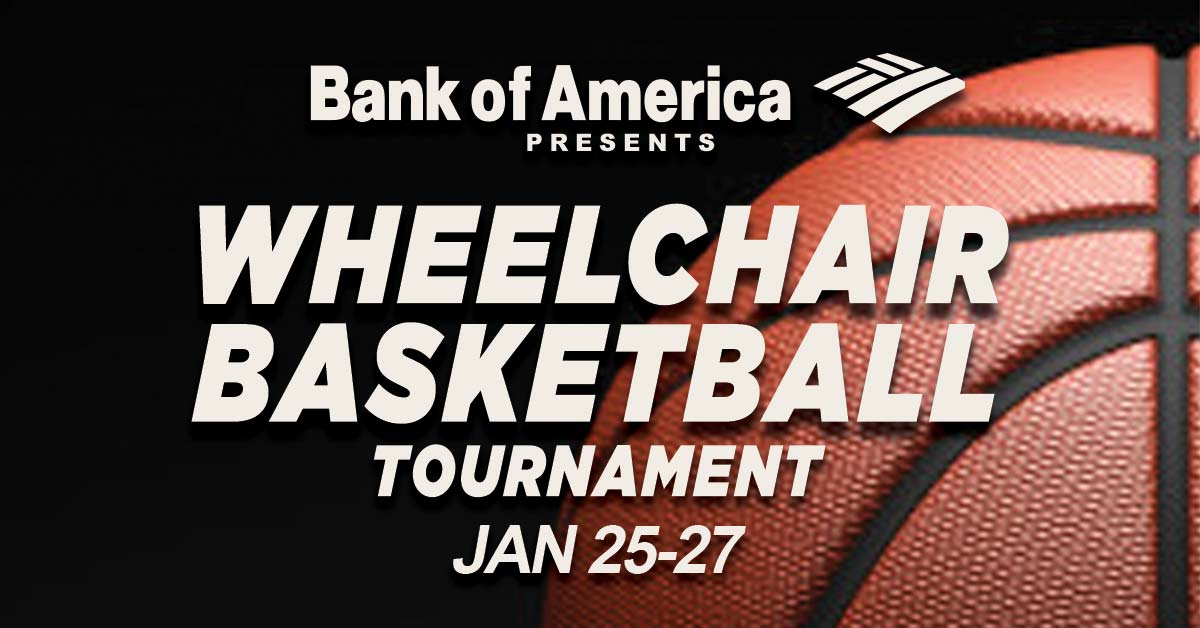 Bank of America presents the Wheelchair Basketball Tournament. January 25 to the 27