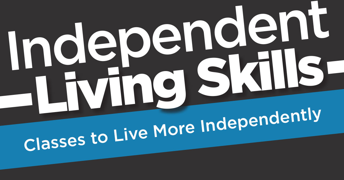 Independent Living Skills, classes to live more independently.