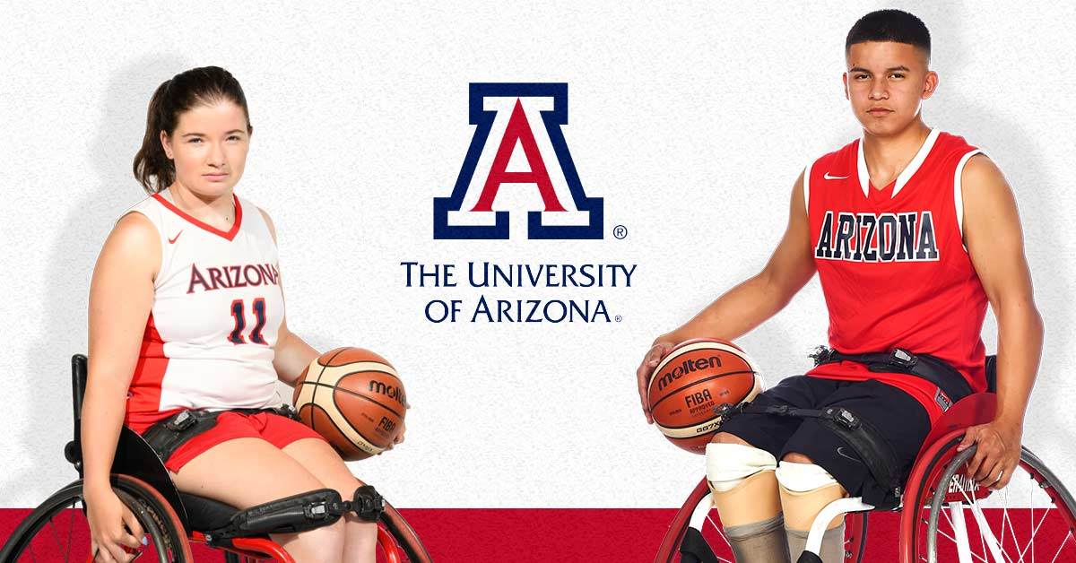 "Logo reads ""The University of Arizona"". A young woman, 18, Samantha McMinn sitting in her wheelchair basketball chair. She wears red basketball shorts, athletic shoes, and a white University of Arizona basketball jersey with the number 11. Her hair is pulled back into a ponytail and she holds a ball against her left side. A young man, 18, Stephen Hernandez sitting in his wheelchair basketball chair. He wears blue basketball shorts, athletic shoes, and a red University of Arizona basketball jersey. He holds a ball against his right side."