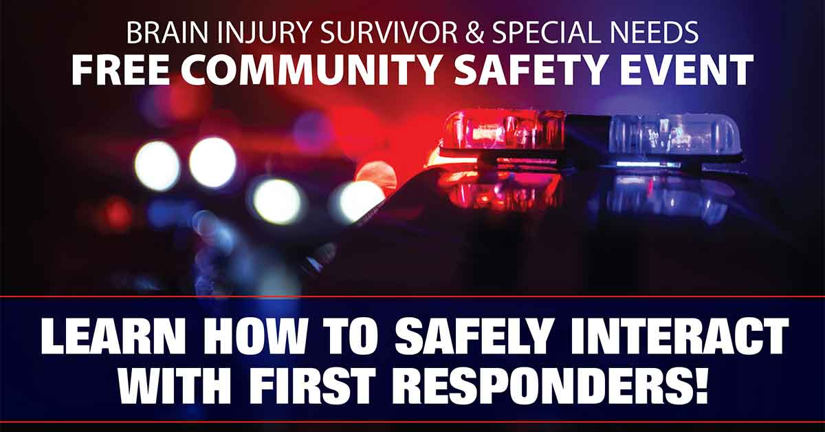 Brain Injury Survivor and special needs, free community safety event, Learn how to safely interact with first responders!
