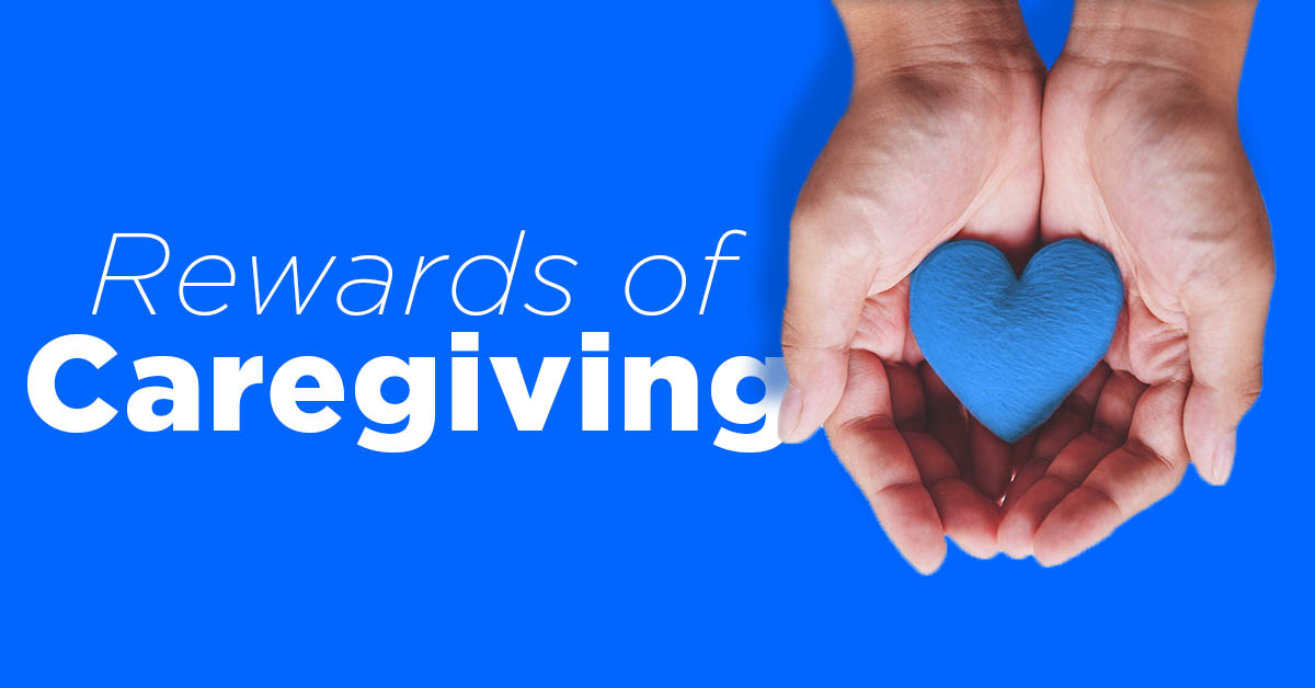 Graphic image with the words rewards of caregiving next to two hands holding a stuffed blue heart