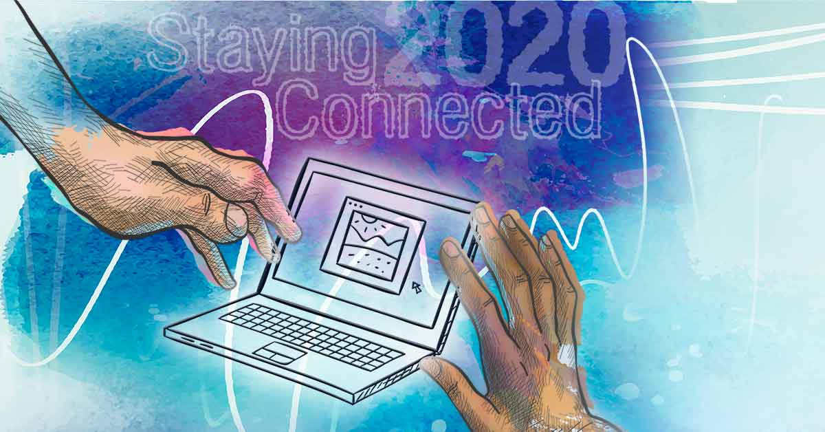 """Graphic depicts two hands reaching for a computer. The background is different shades of blue and purple and the words """"staying connected 2020"""" appear in block letters at the top."""