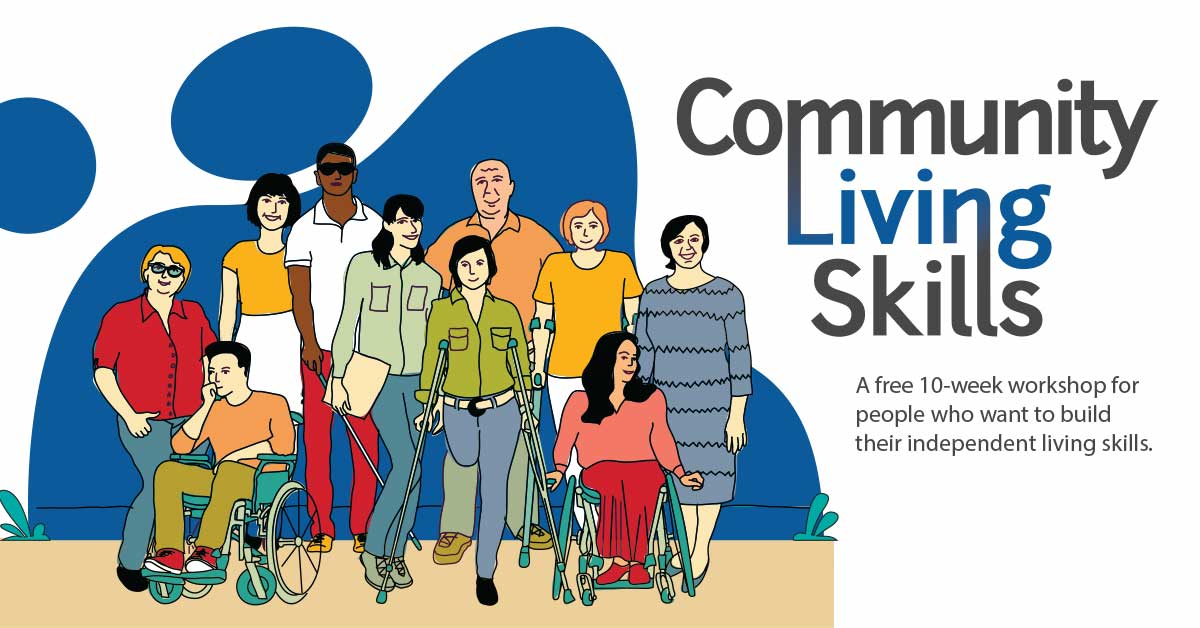 A group of diverse people with different types of disabilities pose together in a group. Text reads: Community Living Skills, a free 10-week workshop for people who want to build their independent living skills.